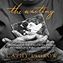 The Waiting: The True Story of a Lost Child, a Lifetime of Longing, and a Miracle for a Mother Who Never Gave Up Audiobook by Cathy LaGrow, Cindy Coloma (contributor) Narrated by Pamela Klein