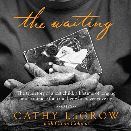 The Waiting: The True Story of a Lost Child, a Lifetime of Longing, and a Miracle for a Mother Who Never Gave Up by Oasis Audio