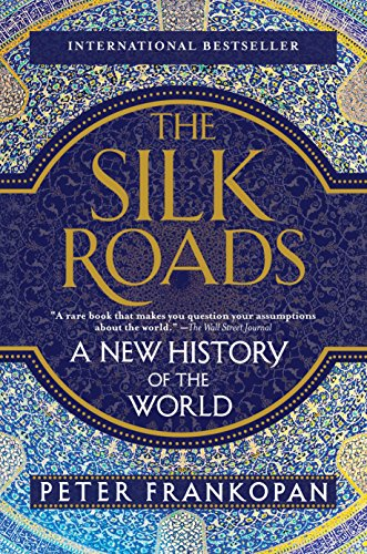 The Silk Roads: A New History of the World from VINTAGE