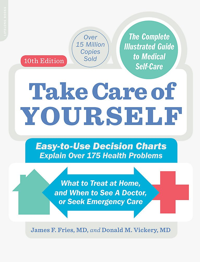 Take Care of Yourself, 10th Edition: The Complete Illustrated Guide to Self-Care Paperback – Illustrated, August 29, 2017 James F Fries Donald M Vickery Da Capo Lifelong Books 0738219738