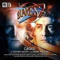 Blake's 7 - 1.6 Caged Performance by Cavan Scott, Mark Wright Narrated by Gareth Thomas, Paul Darrow, Michael Keating, Jan Chappell, Sally Knyvette, Alistair Lock, Brian Croucher
