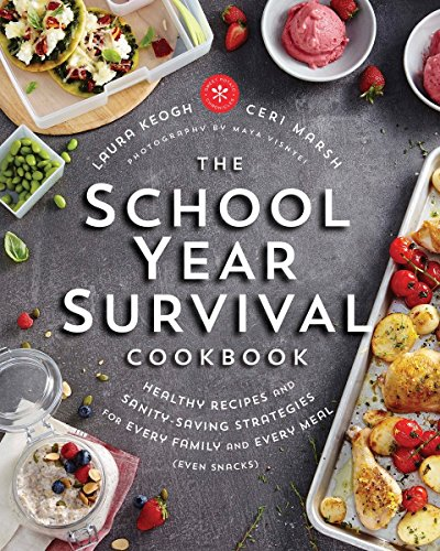 The School Year Survival Cookbook: Healthy Recipes and Sanity-Saving Strategies for Every Family and Every Meal (Even Snacks) by Laura Keogh, Ceri Marsh
