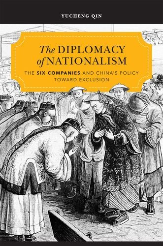 The Diplomacy of Nationalism: The Six Companies and China's Policy toward Exclusion -  Yucheng Qin, Hardcover