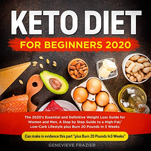 Keto Diet for Beginners 2020: The 2020s Essential and Definitive Weight Loss Guide for Women and Men, a Step-by-Step Guide to a High-Fat/Low-Carb Lifestyle Plus Burn 20 Pounds in 3 Weeks!