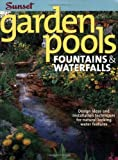 Garden Pools, Fountains and Waterfalls, Scott Atkinson and Sunset Publishing Staff, 0376012277