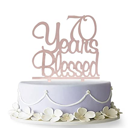 70 Years Blessed Acrylic Cake Topper 70th Birthday Anniversary Party Decoration SuppliesRose Gold