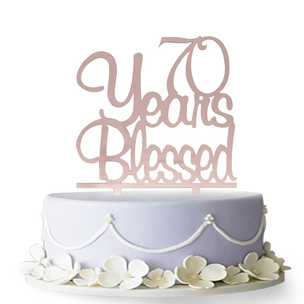 70 Years Blessed Acrylic Cake Topper 70th Birthday Anniversary Party Decoration Supplies(Rose Gold)