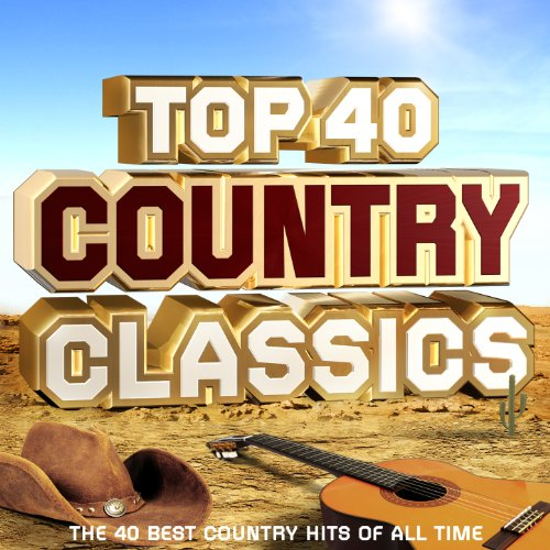 Top 40 Country Classics - The 30 Best Country Hits of All Time (Best Country Music Of All Time)