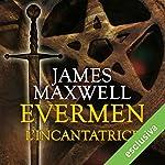Evermen. L'Incantatrice (Evermen 1)   James Maxwell