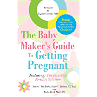 The Baby Maker's Guide to Getting Pregnant: Featuring the Five Step Fertility Solution
