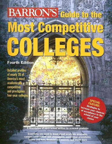 Guide to Most Competitive Colleges: Detailed and up-to-date profiles of more than 65 of the most academically demanding colleges in America (BARRON'S GUIDE TO THE MOST COMPETITIVE COLLEGES)