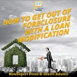 How to Get Out of Foreclosure with a Loan Modification | Sherri Adame,HowExpert Press