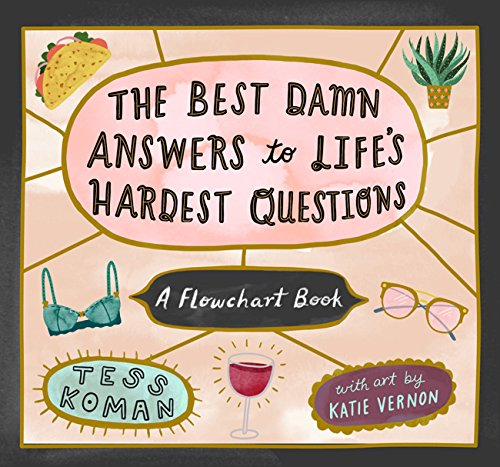 The Best Damn Answers to Life's Hardest Questions: A Flowchart Book by Workman Publishing Company