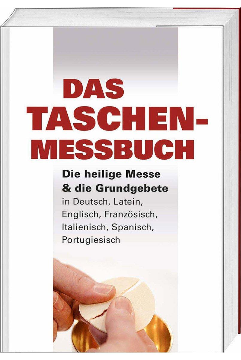 Das Taschen-Messbuch: Die heilige Messe & die Grundgebete in Deutsch, Latein, Englisch, Französisch, Italienisch, Spanisch, Portugiesisch