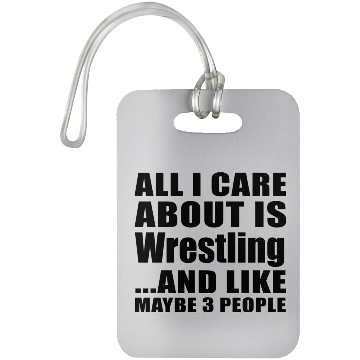 All I Care About Is Wrestling And Like Maybe 3 People - Luggage Tag, Suitcase Bag ID Tag by Designsify
