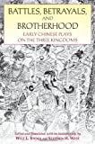 Battles, Betrayals, and Brotherhood : Early Chinese Plays on the Three Kingdoms, Wilt L. Idema, Stephen H. West, 1603848134