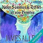 Nous sommes le reflet de nos pensées   James Allen