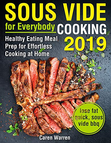 Sous Vide for Everybody Cookbook 2019: Healthy Eating Meal Prep for Effortless Cooking at Home (lose fat quick, sous vide bbq)