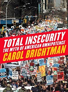 Total Insecurity: The Myth of American Omnipotence from Carol Brightman