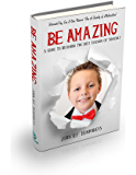 BE AMAZING: A Guide to Becoming the Best Version of Yourself