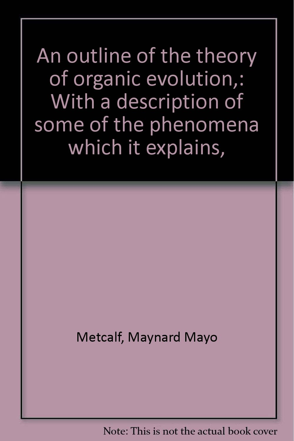 An outline of the theory of organic evolution,: With a description of some of the phenomena which it explains,