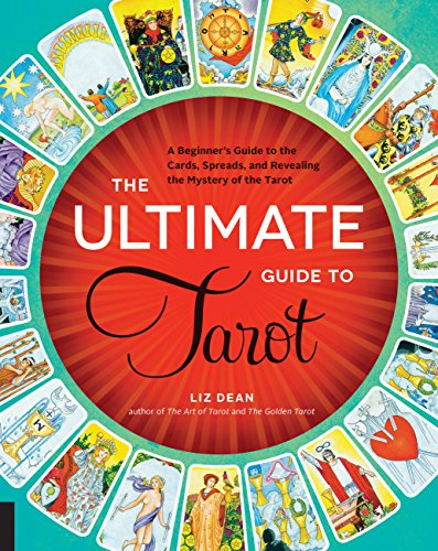 (The Ultimate Guide to Tarot: A Beginner's Guide to the Cards, Spreads, and Revealing the Mystery of the)
