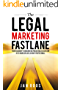 The Legal Marketing Fastlane: Your Roadmap to Generating Real Leads in 72 Hours or Less, Even If You're Small (English Edition)