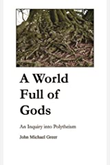A World Full of Gods: An Inquiry into Polytheism Kindle Edition