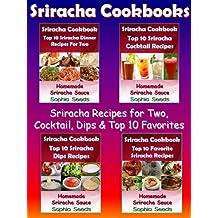 Sriracha Cookbooks - Sriaracha Recipes for Two, Cocktail, Dips & Top 10 Favorites with Homemade Sriracha Sauce -Bundle of 4 (Sriracha Recipes)