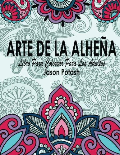Art de La Alhena Libro Para Colorear Para Los Adultos (El alivio de tension para adultos para colorear) (Spanish Edition) [Jason Potash] (Tapa Blanda)