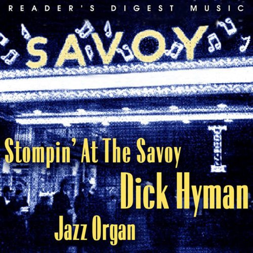Reader's Digest Music: Stompin' At the Savoy: Dick Hyman Jazz Organ