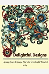 Delightful Designs: Colouring Books for Adults featuring 27 Amazing Patterns with Beautiful Designs (Delightful Designs Coloring Books) (Volume 1) Paperback