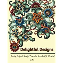 Delightful Designs Colouring Books For Adults Featuring 27 Amazing Patterns With Beautiful Coloring Volume 1