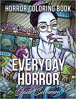 Everyday Horror: An Adult Coloring Book with Creepy Kids and ...