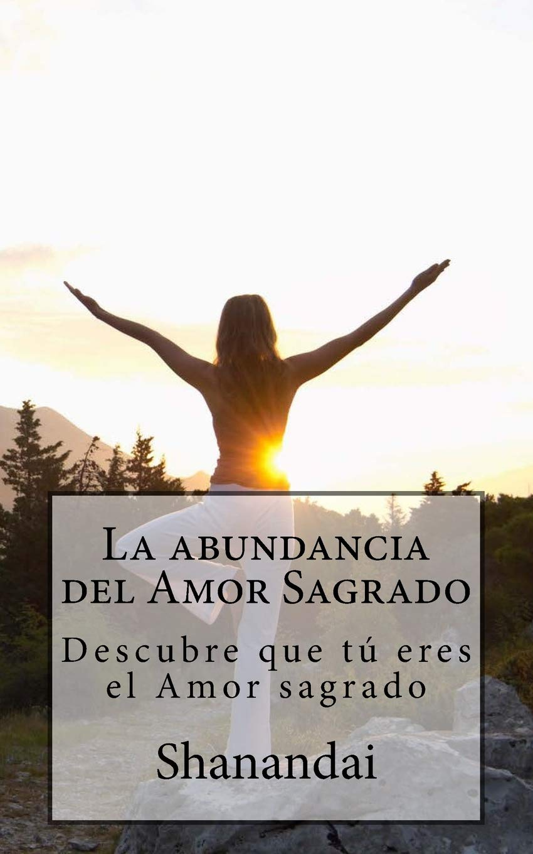 La abundancia del Amor Sagrado (Spanish Edition): Shanandai ...