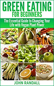 ... Changing Your Life with Vegan Plant Power eBook: John Randall: Kindle