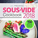 Sous Vide Cookbook 2018: Top 150 Modern & Most Delicious Sous Vide Recipes with Tips and Techniques - The Science of Cooking Under Pressure