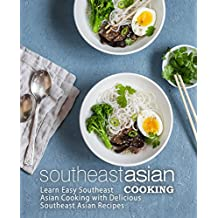 Southeast Asian Cooking: Learn Easy Southeast Asian Cooking with Delicious Southeast Asian Recipes