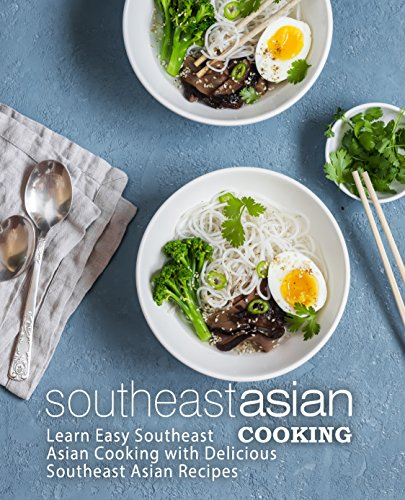 Southeast Asian Cooking: Learn Easy Southeast Asian Cooking with Delicious Southeast Asian Recipes by BookSumo Press
