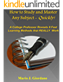 How to Study and Master Any Subject - Quickly!: A College Professor Reveals 8 Fast Learning Methods that REALLY Work