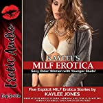 Kaylee's MILF Erotica: Sexy Older Women with Younger Studs! Five Explicit MILF Erotica Stories | Kaylee Jones