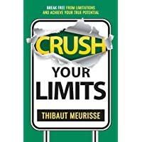 Crush Your Limits: Break Free From Limitations and Achieve Your True Potential
