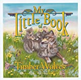 My Little Book of Timber Wolves, Hope Irvin Marston, 1559715820