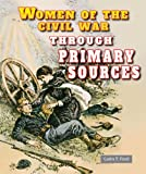 Women of the Civil War Through Primary Sources, Carin T. Ford, 076604128X