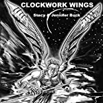Clockwork Wings: The Chronicles of Icarus: Collected Edition, Parts 1-5 | Stacy Buck,Jennifer Buck