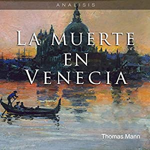 Análisis: La muerte en Venecia - Thomas Mann [Analysis: Death in Venice - Thomas Mann] Audiobook