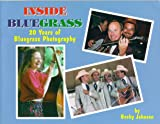 Inside Bluegrass : 20 Years of Bluegrass Photography, Johnson, Becky, 0944019269