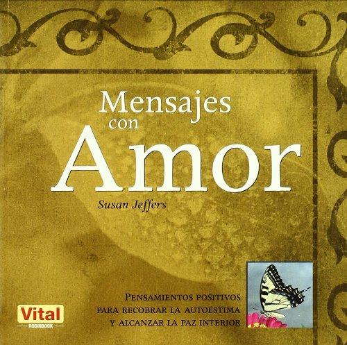 Mensajes con amor: Pensamientos positivos para recobrar la autoestima y alcanzar la paz interior (Spanish Edition)