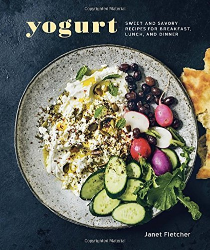 Yogurt: Sweet and Savory Recipes for Breakfast, Lunch, and Dinner by Janet Fletcher (14-May-2015) Hardcover