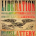 Liberation: Being the Adventures of the Slick Six After the Collapse of the United States of America Audiobook by Brian Francis Slattery Narrated by Paul Heitsch